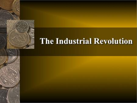 The Industrial Revolution. There was a shift from goods made by hand to factory and mass production Technological innovations brought production from.