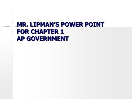 MR. LIPMAN'S POWER POINT FOR CHAPTER 1 AP GOVERNMENT.