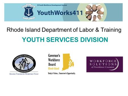 Rhode Island Department of Labor & Training YOUTH SERVICES DIVISION.
