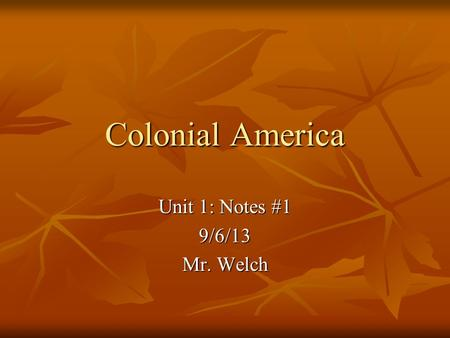 Colonial America Unit 1: Notes #1 9/6/13 Mr. Welch.