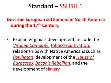 Standard – SSUSH 1 Describe European settlement in North America during the 17 th Century. Explain Virginia's development; include the Virginia Company,