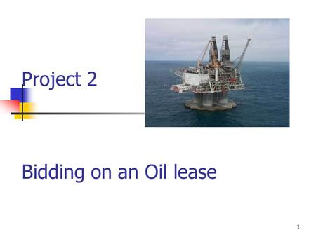 1 Project 2 Bidding on an Oil lease. 2 Project 2- Description Bidding on an Oil lease Business Background Class Project.