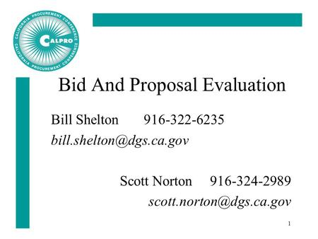 1 Bid And Proposal Evaluation Bill Shelton 916-322-6235 Scott Norton 916-324-2989