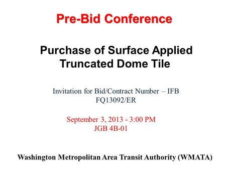 Washington Metropolitan Area Transit Authority (WMATA) Invitation for Bid/Contract Number – IFB FQ13092/ER September 3, 2013 - 3:00 PM JGB 4B-01 Purchase.