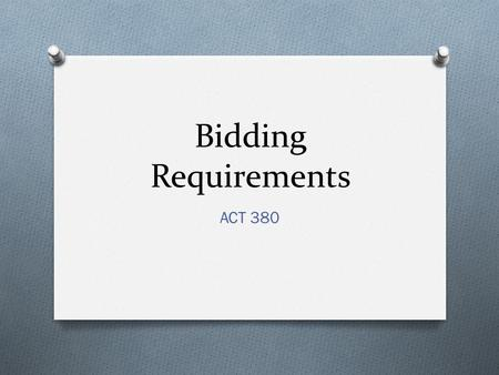 Bidding Requirements ACT 380. Objective Provide an overview of the bidding process, including documents included in the bidding requirements.