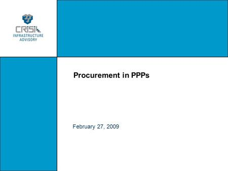 Procurement in PPPs February 27, 2009. 2. When do you start thinking about procurement? Preliminary Scoping & teaming Viability assessment Choice between.