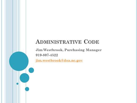 A DMINISTRATIVE C ODE Jim Westbrook, Purchasing Manager 919-807-4522