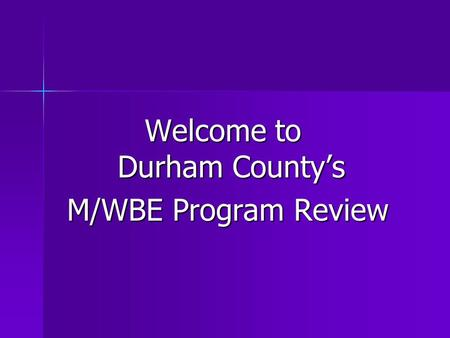 Welcome to Durham County's M/WBE Program Review M/WBE Program Review.