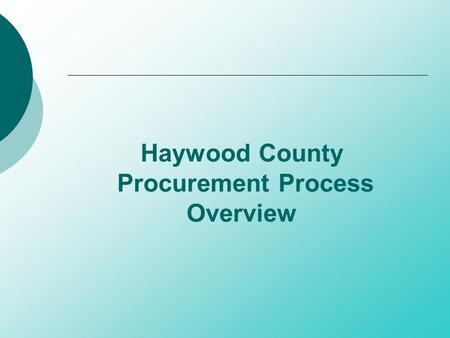 Haywood County Procurement Process Overview. Prepared by Haywood County Finance Department Julie Davis, Finance Director Donna Woodruff, Purchasing Manager.