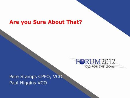 Are you Sure About That? Pete Stamps CPPO, VCO Paul Higgins VCO.