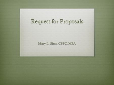 Request for Proposals Mary L. Sims, CPPO, MBA. RFP Acquisition Process Three PhasesPre-Award (Planning)Solicitation and AwardPost Award (Administration)