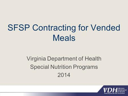 SFSP Contracting for Vended Meals Virginia Department of Health Special Nutrition Programs 2014.