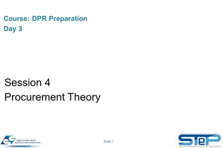 Slide 1 Course: DPR Preparation Day 3 Session 4 Procurement Theory.