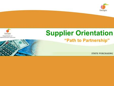 "Supplier Orientation ""Path to Partnership"". 2 State Purchasing Division State Purchasing is the centralized office responsible for the purchase of more."