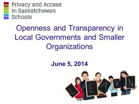 Openness and Transparency in Local Governments and Smaller Organizations June 5, 2014.