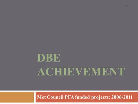 DBE ACHIEVEMENT Met Council PFA funded projects: 2006-2011 1.