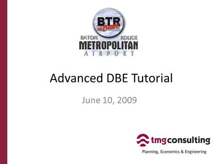 Advanced DBE Tutorial June 10, 2009. DBE Program FAQ Why does BRMA have a DBE program? Federal law requires that airports that receive federal funding,