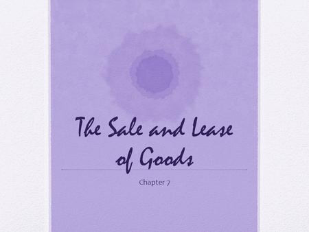 The Sale and Lease of Goods Chapter 7. Previous Contracts Governed Real estate Employment And personal Service In this chapter we will look at the law.