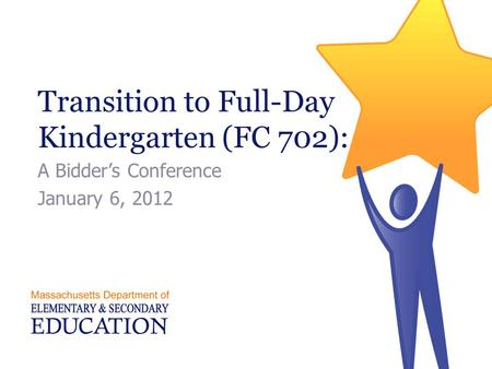 Transition to Full-Day Kindergarten (FC 702): A Bidder's Conference January 6, 2012.