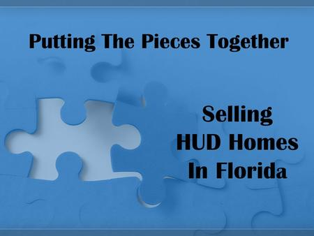 Putting The Pieces Together Selling HUD Homes In Florid a.
