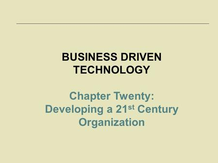 McGraw-Hill/Irwin © 2006 The McGraw-Hill Companies, Inc. All rights reserved. 20-1 BUSINESS DRIVEN TECHNOLOGY Chapter Twenty: Developing a 21 st Century.