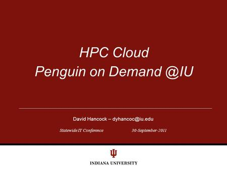 Statewide IT Conference30-September-2011 HPC Cloud Penguin on David Hancock –