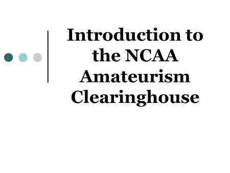Introduction to the NCAA Amateurism Clearinghouse.
