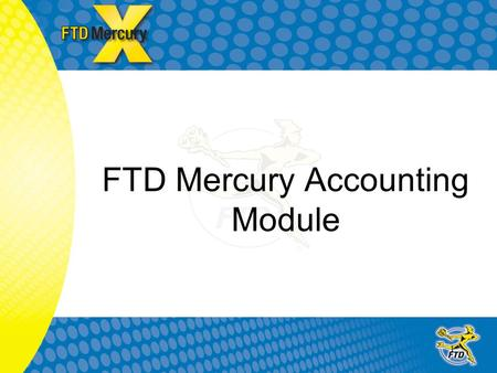 1 FTD Mercury Accounting Module. 2 4 Basic Concepts What kind of data is transferred\exported to Quickbooks. How FTD Mercury exports sales data to Quickbooks.