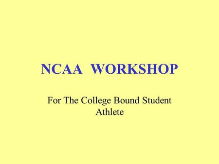 NCAA WORKSHOP For The College Bound Student Athlete.