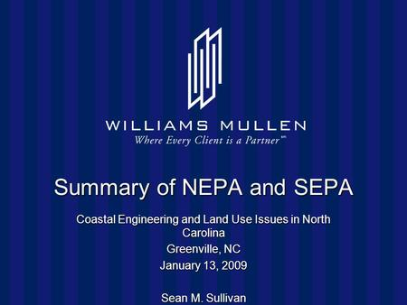 Summary of NEPA and SEPA Coastal Engineering and Land Use Issues in North Carolina Greenville, NC January 13, 2009 Sean M. Sullivan.
