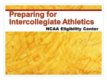 NCAA Eligibility Center. 1. General Information 2. Academic Eligibility 3. Core Courses, GPA & Test Scores 4. Certification – Academic & Amateur 5. Steps.