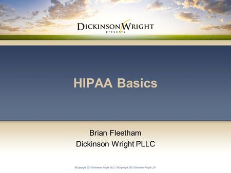 HIPAA Basics Brian Fleetham Dickinson Wright PLLC.