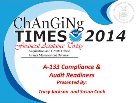 A-133 Compliance & Audit Readiness Presented By: Tracy Jackson and Susan Cook.