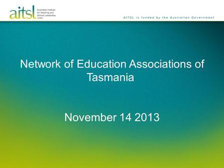 Network of Education Associations of Tasmania November 14 2013.