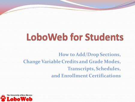 How to Add/Drop Sections, Change Variable Credits and Grade Modes, Transcripts, Schedules, and Enrollment Certifications.