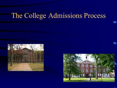 "The College Admissions Process. Objectives 1.To learn how to maximize your student's chance of finding the ""right"" college 2.To learn how to access financial."