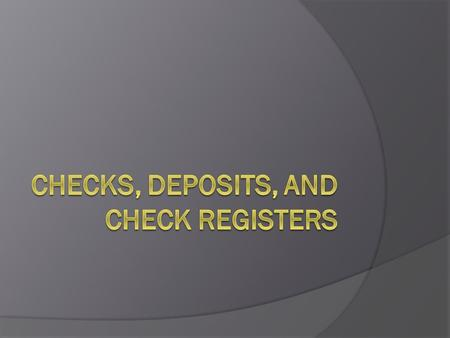 Checks  Checks are the most common form of negotiable instruments Negotiable instruments- a written order promising to pay a sum of money  Preferred.