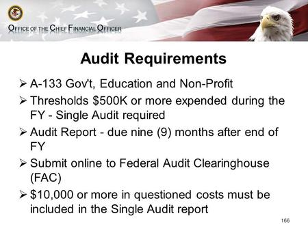 Audit Requirements  A-133 Gov't, Education and Non-Profit  Thresholds $500K or more expended during the FY - Single Audit required  Audit Report - due.