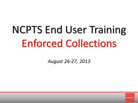 NCPTS End User Training Enforced Collections August 26-27, 2013.