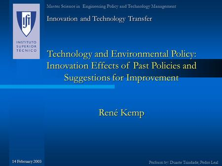 Technology and Environmental Policy: Innovation Effects of Past Policies and Suggestions for Improvement René Kemp Innovation and Technology Transfer Perform.
