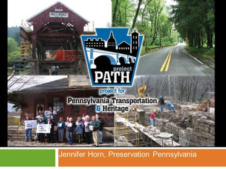 Jennifer Horn, Preservation Pennsylvania. Who is Preservation Pennsylvania? Pennsylvania's only private, non-profit, statewide organization dedicated.