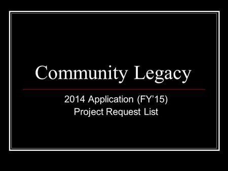 Community Legacy 2014 Application (FY'15) Project Request List.