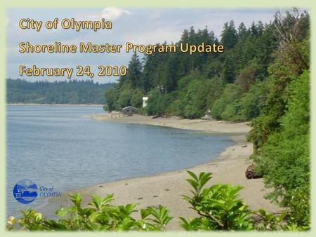 Shoreline Master Program Update. Shoreline Management Act approved by voters in the early 1970's to: – Encourage water-dependent uses – Protect shoreline.
