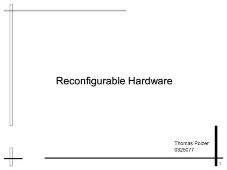 1 Reconfigurable Hardware Thomas Polzer 0325077. 2 Overview Definition Definition Methods Methods Devices Devices Applications Applications Problems Problems.