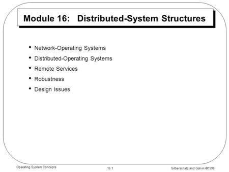 Silberschatz and Galvin  1998 16.1 Operating System Concepts Module 16: Distributed-System Structures Network-Operating Systems Distributed-Operating.