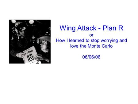 Wing Attack - Plan R or How I learned to stop worrying and love the Monte Carlo 06/06/06.