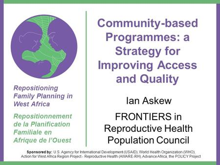Sponsored by: U.S. Agency for International Development (USAID), World Health Organization (WHO), Action for West Africa Region Project - Reproductive.
