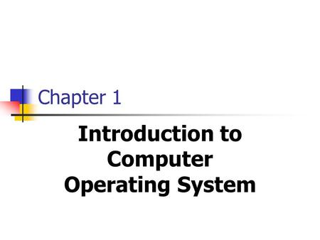 Chapter 1 Introduction to Computer Operating System.