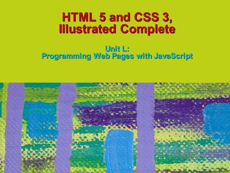 HTML 5 and CSS 3, Illustrated Complete Unit L: Programming Web Pages with JavaScript.