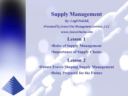 Presented by www.SourceOneInc.com Supply Management By: Leigh Podolak Presented by Source One Management Services, LLC www.SourceOneInc.com Lesson 1 Roles.
